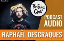 The Boys Club #3 – Raphaël Descraques:«on est tous des petits garçons à l'intérieur»