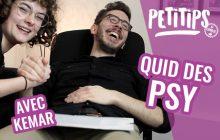 Quid du psy?—PETITIPS (avec Kemar!)