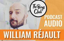 The Boys Club #5 – William Réjault:« J'ai dû trouver ma masculinité dans un monde qui me la refusait »
