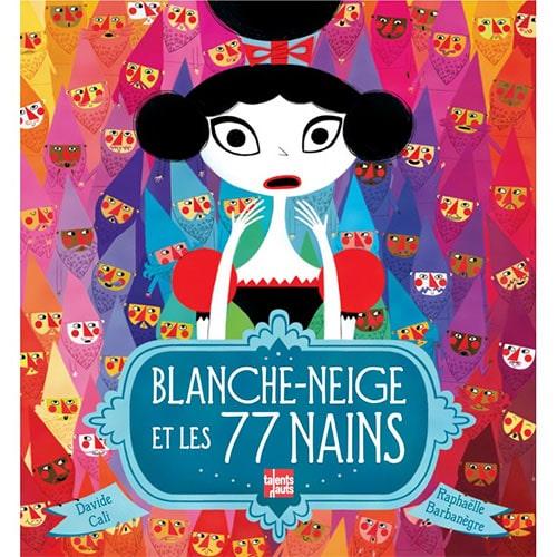 Blanche-Neige et les 77 nains, Davide Cali, Raphaëlle Barbanègre, Talents Hauts