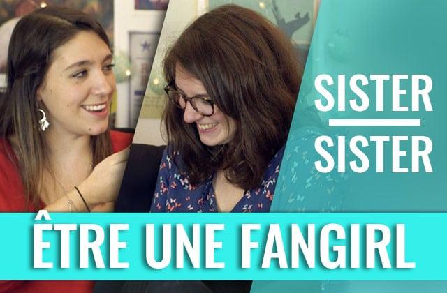 Sister Sister – C'est quoi, être une fangirl ?