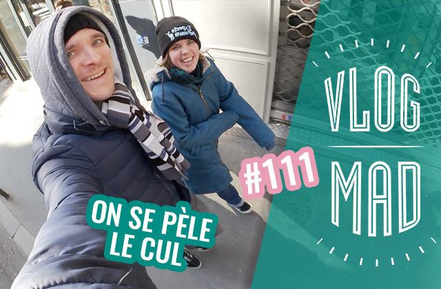 VlogMad n°111 — Vous l'aurez deviné, on a froid !