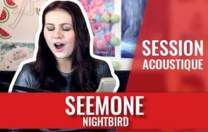 Seemone donne des ailes quand elle chante Nightbird en acoustique