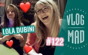 VlogMad n°122—Lola Dubini emplit nos cœurs d'amour