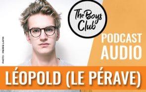 Léopold (Le Pérave), son père, le cul, les émotions, et tout le reste — The Boys Club