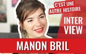 Manon Bril, de C'est une autre histoire:«Être une meuf sur YouTube, ça peut bien se passer!»