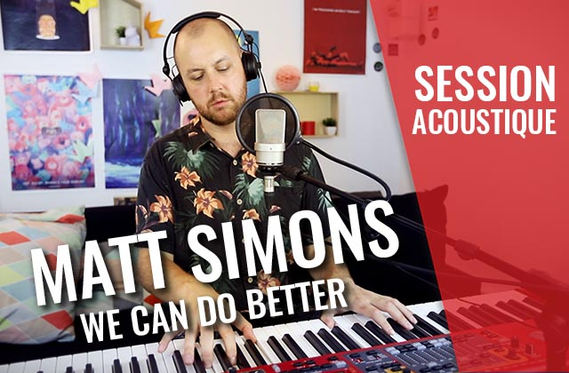 « We Can Do Better » de Matt Simons, ta dose d'optimisme de la journée