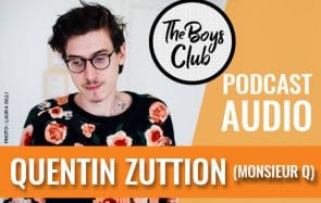 The Boys Club #14 — Quentin Zuttion (Monsieur Q), le cœur à vif