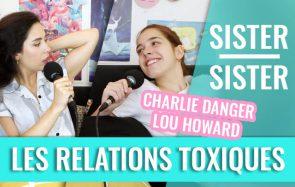 Les relations toxiques décryptées par Charlie Danger et Lou – Sister Sister