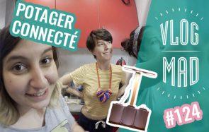 VlogMad 124 — On teste le potager connecté !