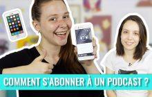 Comment s'abonner à un podcast sur iOS et Android?
