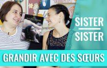 Grandir avec des sœurs, entre amour et rivalité — Sister Sister