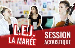 L.E.J de retour chez madmoiZelle avec La Marée en acoustique !