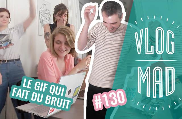 VlogMad n°130 — Un gif magique qui fait du BRUIT
