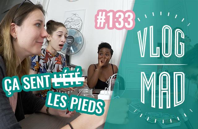 VlogMad 133 — Ça sent l'été (et des pieds)