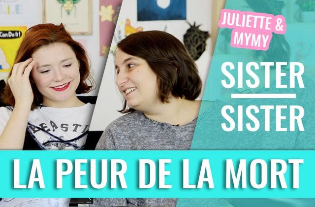 Tu as peur de la mort, toi?—Sister Sister entre Mymy & Juliette