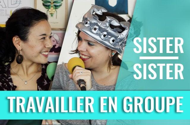Et toi, ça t'angoisse les travaux de groupe ? — Sister Sister entre Clem & Mathilde