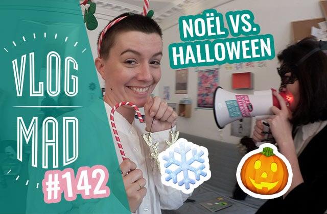 vlogmad-142-noel-vs-halloween.jpg