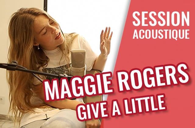 Give A Little, le nouveau single de Maggie Rogers en acoustique!