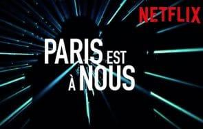Paris est à nous, un film qui devrait résonner en toi, est #DispoSurNetflix