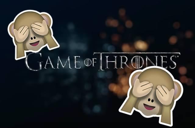 Évite les spoilers Game of Thrones grâce à ma technique imparable