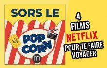 4 films sur Netflix pour te faire voyager depuis ton canapé