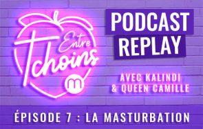 Entre Tchoins #7 – La masturbation