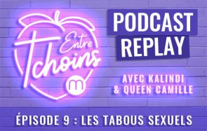 Entre Tchoins #9 – Les tabous sexuels