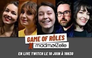 Game of Rôles x madmoiZelle, en live ce 10 juin à 19h30!