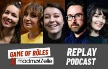Découvre le replay podcast de l'épisode de Game of Rôles x madmoiZelle